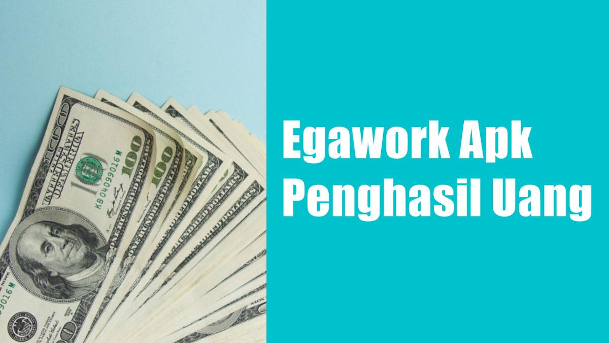 Aplikasi Egawork Apk Penghasil Uang Apakah Penipuan?   TeknoQU
